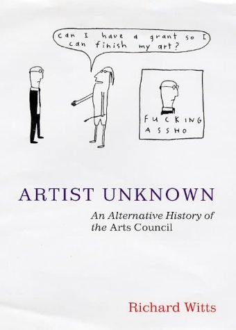 9780316878203: Artist Unknown an Alternative History of the Arts Council