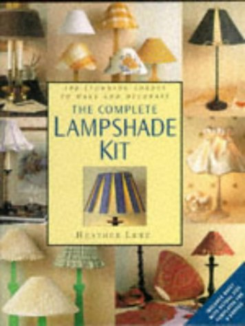 9780316879286: The Complete Lampshade Kit: 100 Stunning Shades to Make and Decorate