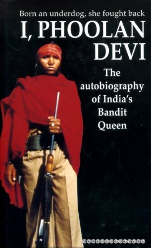 I, Phoolan Devi The Autobiography of India's Bandit Queen