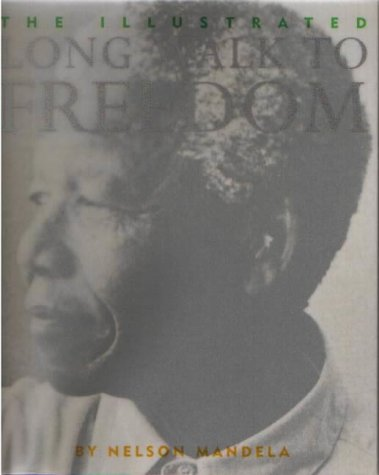 The Illustrated Long Walk to Freedom : The Autobiography of Nelson Mandela