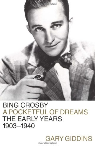 Bing Crosby: A Pocketful of Dreams - The Early Years 1903-1940 (SIGNED): Giddins, Gary
