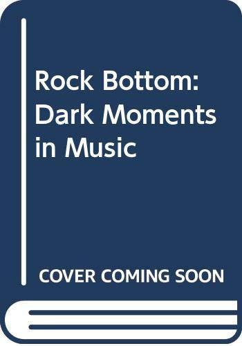 9780316882095: Rock Bottom: Dark Moments in Music