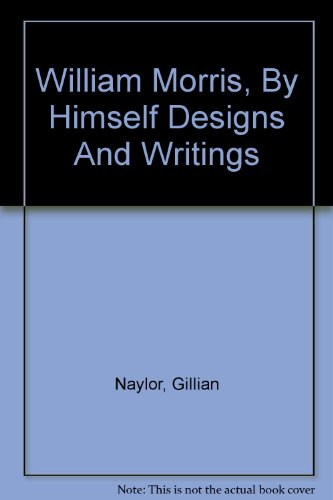 9780316882224: William Morris by Himself: Designs and Writings