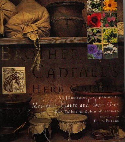 9780316882248: Brother Cadfael's Herb Garden An Illustrated Companion to Medieval Plants and their Uses