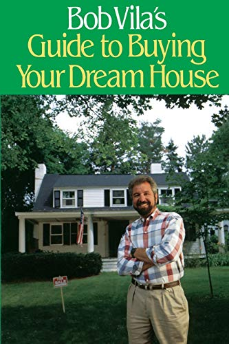 BOB VILA'S GUIDE TO BUYING YOUR DREAM HO