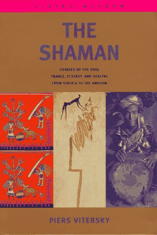 9780316903042: The Shaman: Voyages of the Soul. Trance, Ecstasy and Healing from Siberia to the Amazon (Living Wisdom Series)