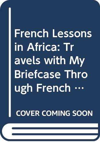 9780316903295: French Lessons in Africa: Travels with My Briefcase Through French Africa