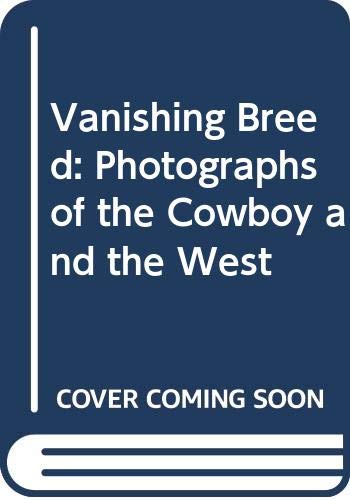 9780316903394: Vanishing Breed: Photographs of the Cowboy and the West