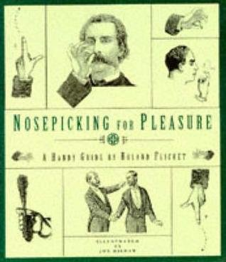 Nosepicking for Pleasure: A Handy Guide: Flicket, Roland