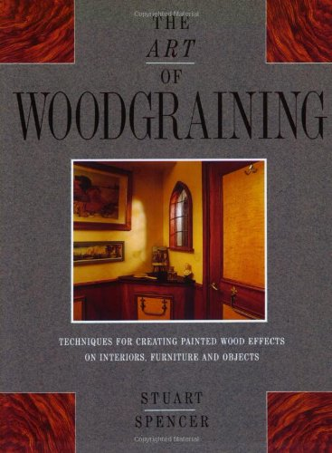 9780316905572: Art Of Wood-Graining: Techniques for creating painted wood effects on interiors, furniture and objects