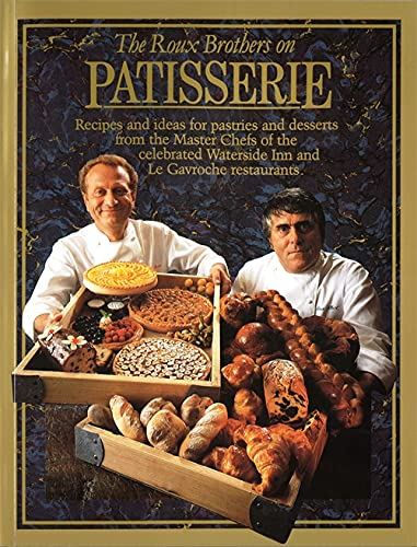 9780316905596: The Roux Brothers on Patisserie: Recipes and Ideas for Pastries and Desserts from the Master Chefs of the Celebrated Waterside Inn and Le Gavroche Restaurants