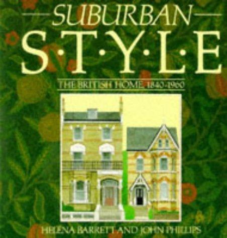 Suburban Style: The British Home, 1840-1960: Barrett, Helena, Phillips, John