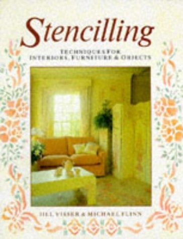 Stencilling: Techniques for Interiors, Furniture and Objects: Flinn, Michael, Visser,