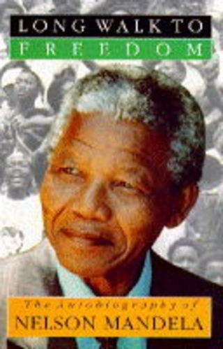 LONG WALK TO FREEDOM. The Autobiography of: Nelson Mandela
