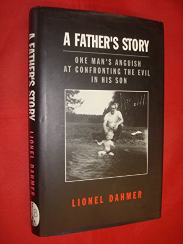 9780316910125: A Father's Story: One Man's Anguish at Confronting the Evil in His Son