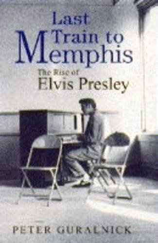 Last Train To Memphis: The Rise of: Guralnick, Peter