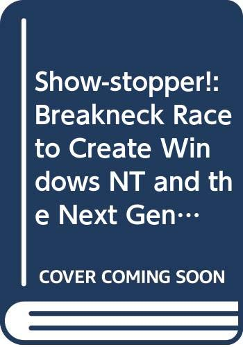 9780316911139: Show-stopper!: Breakneck Race to Create Windows NT and the Next Generation at Microsoft