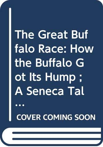 The Great Buffalo Race: How the Buffalo Got Its Hump ; A Seneca Tale (0316911569) by Barbara Juster Esbensen; Helen K. Davie
