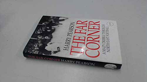 9780316911894: The Far Corner: A Mazy Dribble Through North-East Football