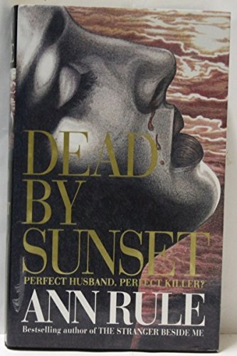 'Dead by Sunset: Perfect Husband, Perfect Killer?' (0316914568) by Ann Rule