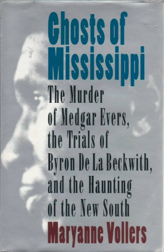 Ghosts of Mississippi: The Murder of Medgar Evers, the Trials of Byron De LA Beckwith, and the Ha...
