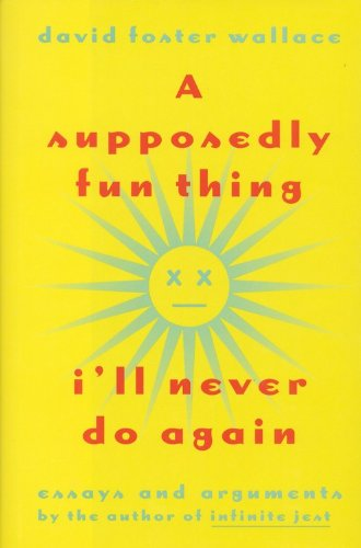 9780316919890: A Supposedly Fun Thing I'll Never Do Again: Essays and Arguments