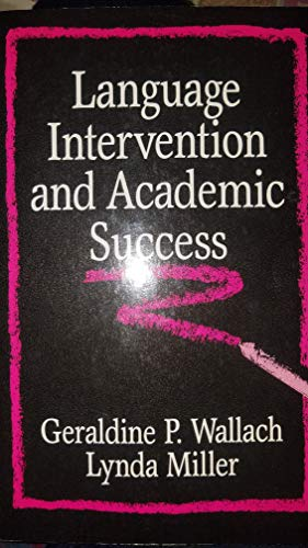 Language Intervention and Academic Success: Geraldine P. Wallach,
