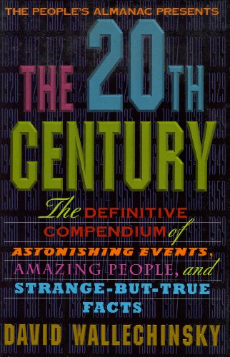 The People's Almanac Presents the Twentieth Century: The Definitive Compendium of Astonishing Events, Amazing People, and Strange-But-True Facts (9780316920957) by Wallechinsky, David