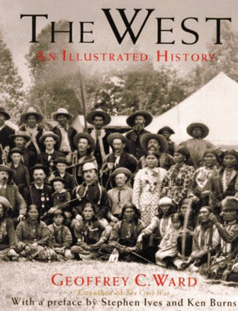 The West: An Illustrated History: Ward, Geoffrey C.;Duncan, Dayton