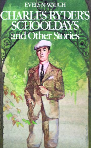 Charles Ryder's School Days and Other Stories: Evelyn Waugh
