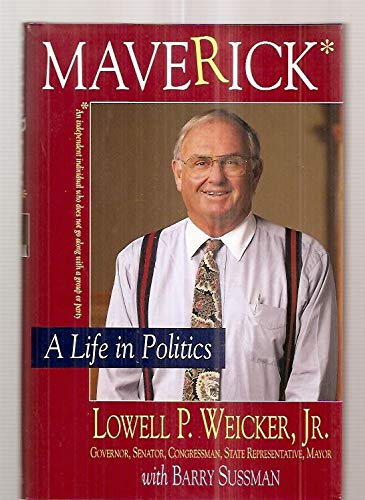 Maverick: A Life in Politics: Weicker, Lowell, Jr., and Sussman, Barry