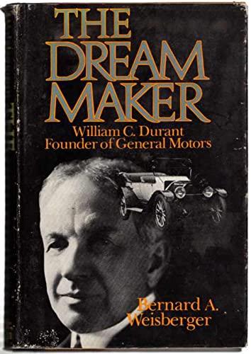 The Dream Maker: William C. Durant: Weisberger, Bernard A.