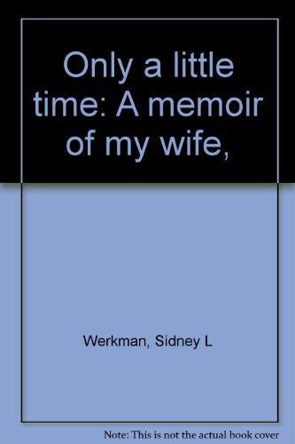Only a little time: A memoir of my wife,: Werkman, Sidney L
