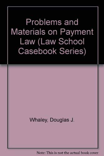 Problems and Materials on Payment Law (Law School Casebook Series) (9780316932523) by Douglas J. Whaley