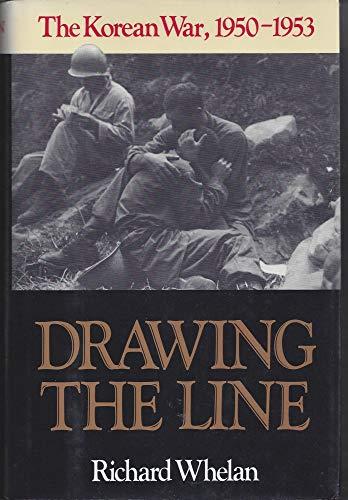 Drawing The Line; The Korean War, 1950-1953: WHELAN, Richard