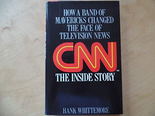 CNN: The Inside Story:  How a Band of Mavericks Changed the Face of Television News: Whittemore, ...