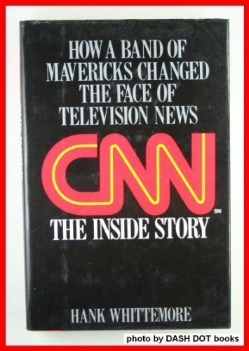 9780316937610: CNN: The Inside Story:  How a Band of Mavericks Changed the Face of Television News
