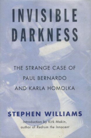 9780316941372: INVISIBLE DARKNESS - The Strange Case of Paul Bernardo and Karla Homolka