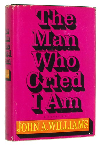 The Man Who Cried I Am: John A. Williams