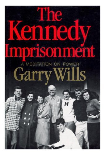 9780316943857: The Kennedy Imprisonment: A Meditation on Power