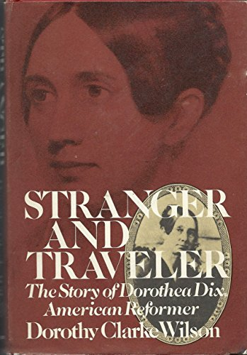9780316944960: Stranger and Traveler: The Story of Dorothea Dix, American Reformer