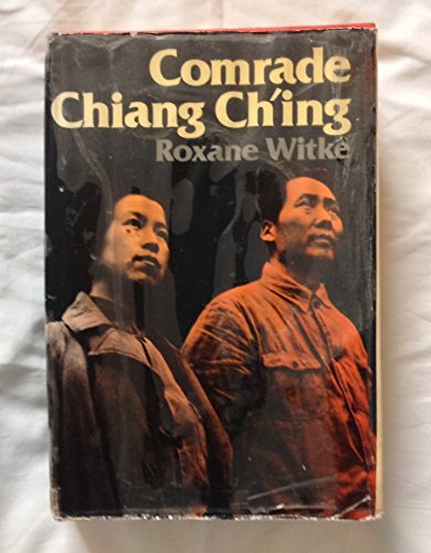Comrade Chiang Ch'ing: Roxane Witke
