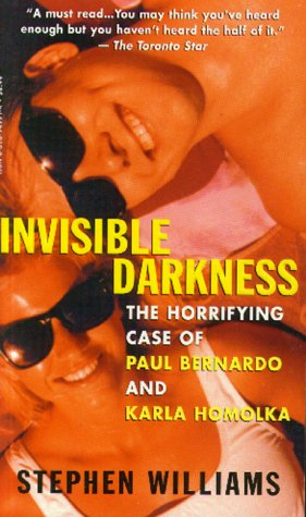 9780316949910: Invisible Darkness : The Horrifying Case of Paul Bernardo and Karla Homolka