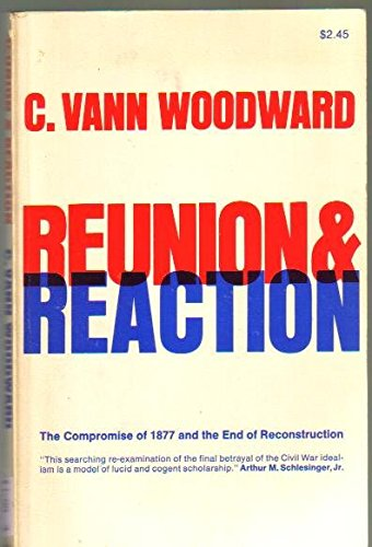 Reunion and Reaction: the Compromise of 1877 and the End of Reconstruction (0316953857) by Woodward, C. Vann