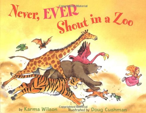 Never, Ever Shout in a Zoo (0316985643) by Karma Wilson
