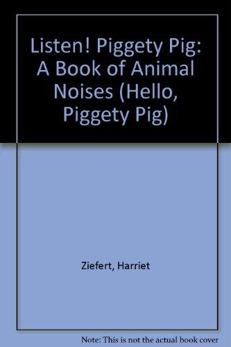 Listen! Piggety Pig: A Book of Animal Noises (Hello, Piggety Pig) (0316987611) by Harriet Ziefert; David Prebenna