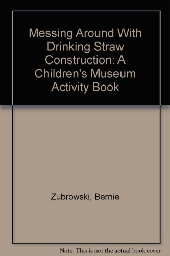 Messing Around With Drinking Straw Construction: A Children's Museum Activity Book: Zubrowski,...