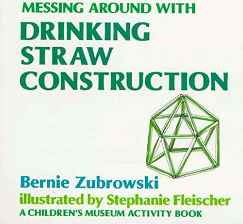9780316988759: Messing Around With Drinking Straw Construction (Children's Museum Activity Book)