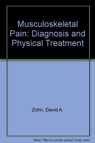 Musculoskeletal Pain: Diagnosis and Physical Treatment: Zohn, David A.,