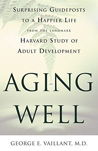 9780316989367: Aging Well: Suprising Guideposts to a Happier Life from the Landmark Harvard Study of Adult Development